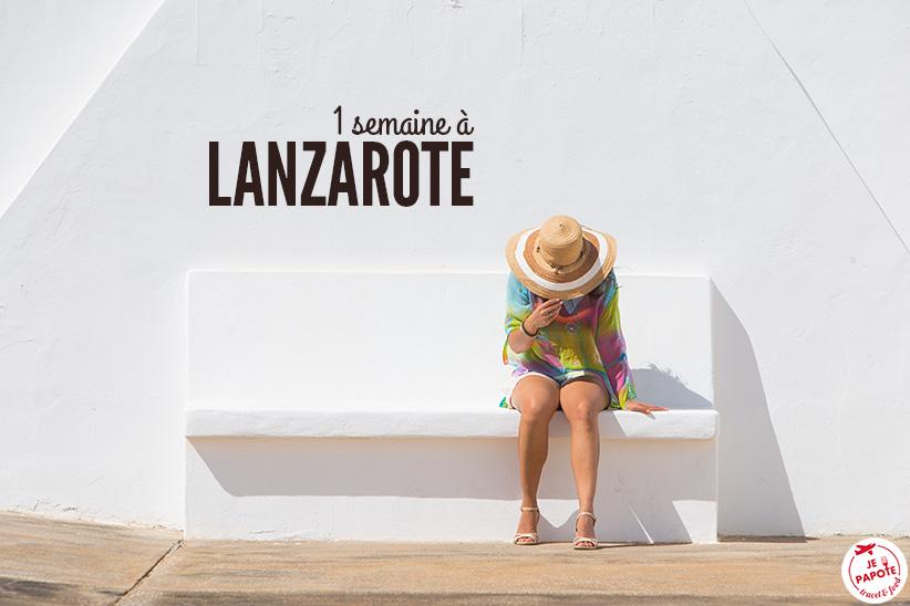 Que faire à Lanzarote ? Visiter l'île en 1 semaine