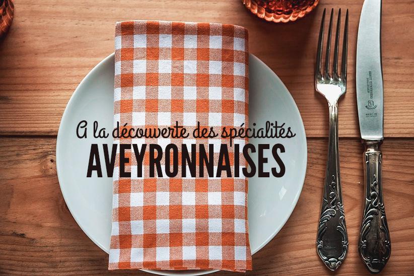 Spécialités Aveyronnaises : Que mange t-on en Aveyron ?