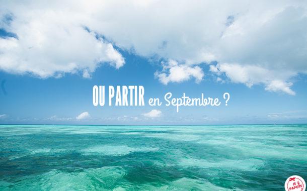Où partir en septembre ? 3 destinations qui me font envie