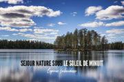 Séjour d'été sous le soleil de minuit en Laponie (Finlande)