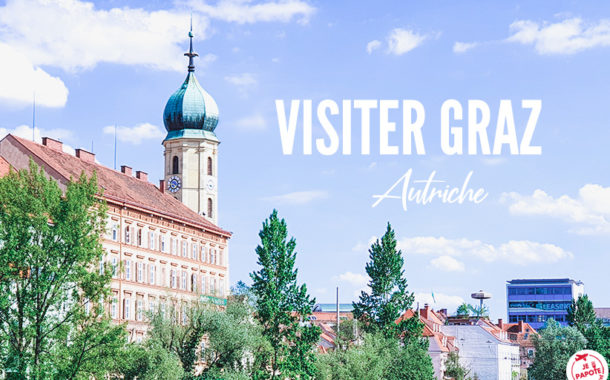 Visiter Graz en Autriche, le temps d'un week-end !